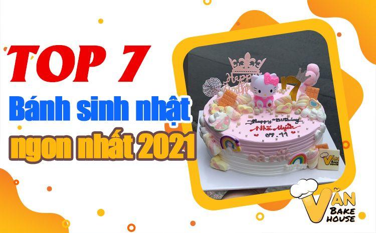 Top 7 Bánh sinh nhật ngon năm 2021